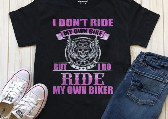 I Don't Ride My Own Bike But I do Ride My Own Biker 2 t shirt design for sale