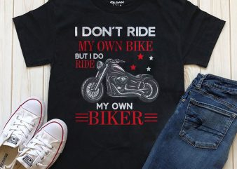 I Don't Ride My Own Bike But I Do Ride My Own Biker t shirt design for purchase