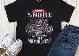 I Don't Snore I Dream I'm A Motorcycle t shirt design for sale