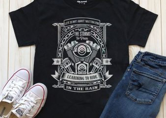 Life Is Not Waiting For The Storm To Pass It's About Learning To Ride In The Rain t-shirt design for commercial use