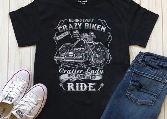 Motorcycle Gift Behind Every Crazy Biker Is a Crazier t shirt designs for sale