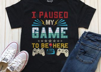 Pause my game to be here graphic t-shirt design