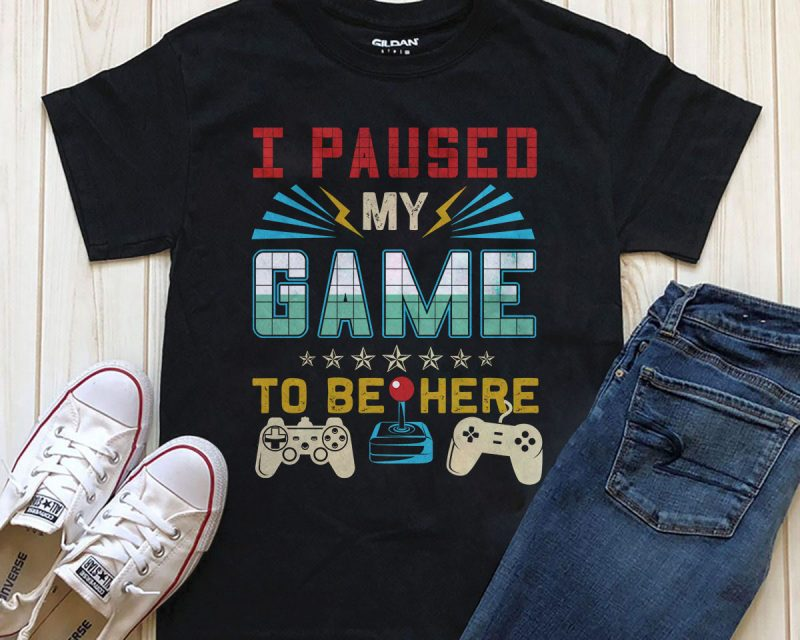 Pause my game to be here tshirt designs for merch by amazon