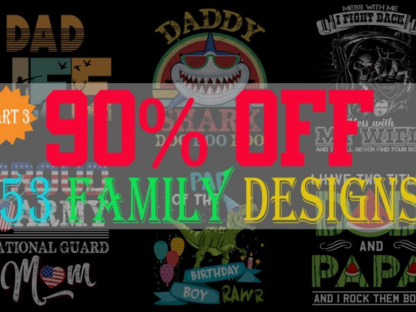 SPECIAL FAMILY BUNDLE PART 3- 53 EDITABLE DESIGNS – 90% OFF – PSD and PNG – LIMITED TIME ONLY!