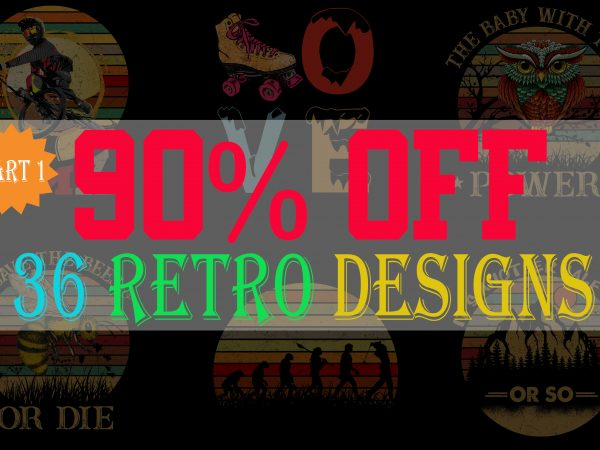SPECIAL RETRO BUNDLE PART 1- 36 EDITABLE DESIGNS – 90% OFF – PSD and PNG – LIMITED TIME ONLY!