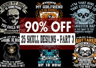 Funny Quotes With Skull Bundle PART 3 – 90 % OFF for Limited Time Only! print ready vector t shirt design