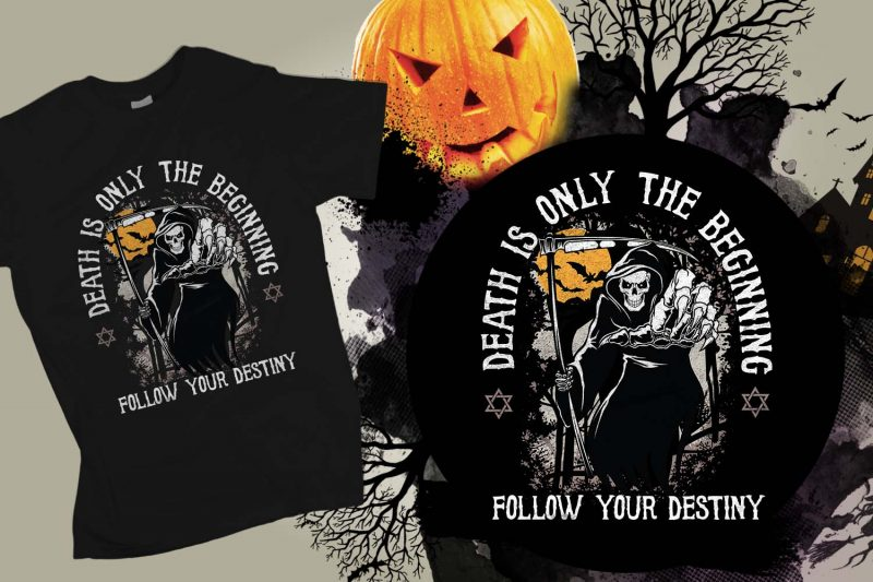Death is the only beginning follow your destiny Halloween T-shirt Design, Printables, Vector, Instant download tshirt design for merch by amazon