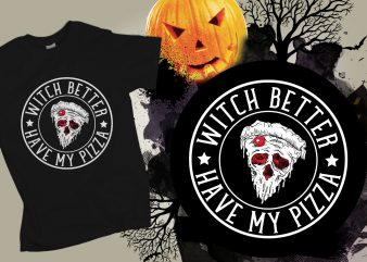 Witch better have my pizza Halloween T-shirt Design
