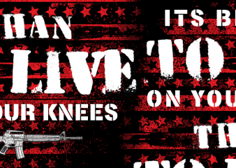 Its Better To Die On Your Feet t shirt design for sale