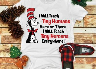 I will teach tiny humans here or there i will teach tiny humans everywhere, Dr seuss vector, dr seuss svg, dr seuss png, dr seuss design, dr seuss quote, dr seuss , funny dr seuss ,thing 1 thing 2 svg, egg and ham svg