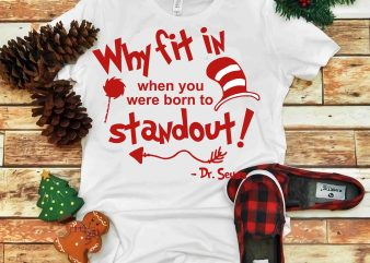Why fit in when you were born to Standout, Dr seuss vector, dr seuss svg, dr seuss png, dr seuss design, dr seuss quote, dr seuss , funny dr seuss ,thing 1 thing 2 svg, egg and ham svg