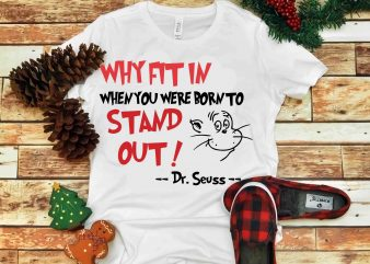 Why fit in when you were born to Stand Out, Dr Seuss vector, Dr Seuss Svg, Dr Seuss Png, Dr Seuss Design, Dr Seuss quote, Dr Seuss , Funny Dr Seuss ,Thing 1 Thing 2 Svg, Egg And ham svg