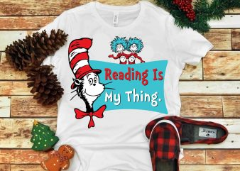 Reading is my thing svg, Dr seuss vector, dr seuss svg, dr seuss png, dr seuss design, dr seuss quote, dr seuss , funny dr seuss ,thing 1 thing 2 svg, egg and ham svg