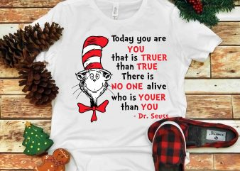 Today you are you that is truer than true, Dr seuss vector, dr seuss svg, dr seuss png, dr seuss design, dr seuss quote, dr seuss , funny dr seuss ,thing 1 thing 2 svg, egg and ham svg