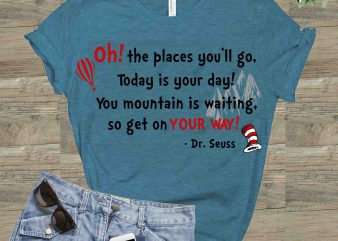 Oh! the places you'll go, Dr seuss vector, dr seuss svg, dr seuss png, dr seuss design, dr seuss quote, dr seuss , funny dr seuss ,thing 1 thing 2 svg, egg and ham svg