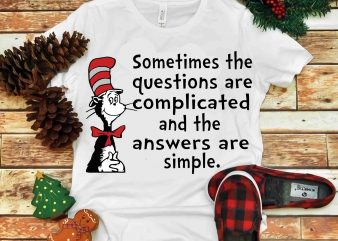 Somtimes the questions are complicated, Dr seuss vector, dr seuss svg, dr seuss png, dr seuss design, dr seuss quote, dr seuss , funny dr seuss ,thing 1 thing 2 svg, egg and ham svg