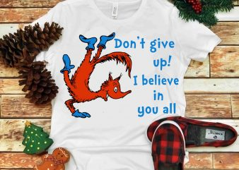 Don't give up i believe in you all, Dr seuss vector, dr seuss svg, dr seuss png, dr seuss design, dr seuss quote, dr seuss , funny dr seuss ,thing 1 thing 2 svg, egg and ham svg