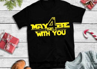 May 4 be the with you svg,May 4 be the with you design tshirt