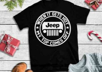 Jeep when it gets hot my top comes off, TeeHerivar When It Gets Hot Jeep My Top Comes Off American Flag vector t-shirt design template