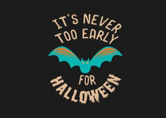It's Never Too Early For Halloween t shirt design for sale