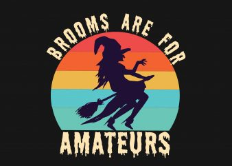 Brooms Are For Amateurs commercial use t-shirt design