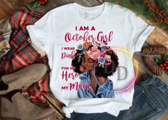 I am a october girl i wear pink for my hero my mom T shirt breast cancer