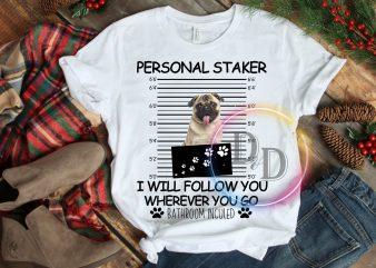 Personal Staker I will Follow You Wherever you go Bathroom Incluled T shirt