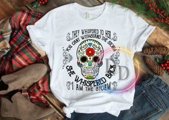 They whispered to her you cant witnstand the storm skull T shirt