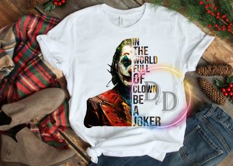 In the world full of Clown be a Joker T shirt design