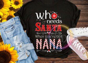 Who needs Santa when you've got Nana Merry CHristmas T shirt