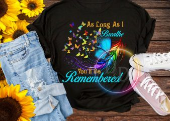 As long as I breathe you'll be Remembered T shirt