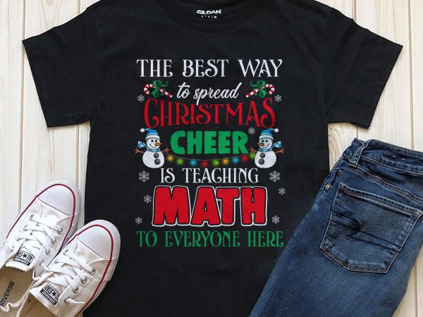 The best way to spread Christmas Cheer is teaching Math to everyone here  shirt download t shirt design png