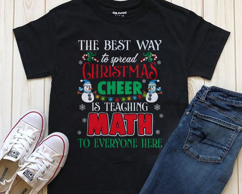 The best way to spread Christmas Cheer is teaching Math to everyone here  shirt download tshirt designs for merch by amazon