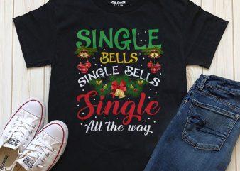 Single bells single bells single all the way t-shirt digital download