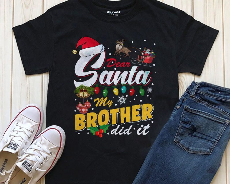 Dear Santa my brother did it editable text Photoshop t-shirt design png t shirt designs for printify