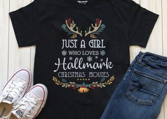 Just a girl who loves Hallmark Christmas Movies PNG PSD files for download t-shirt design png