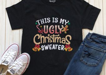 This is my ugly Christmas sweater PSD PNG files editable text shirt design