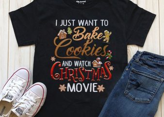 I just want to bake cookies and watch Christmas movie graphic t-shirt design template
