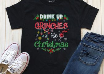 Drink up grinches it's Christmas t-shirt illustration