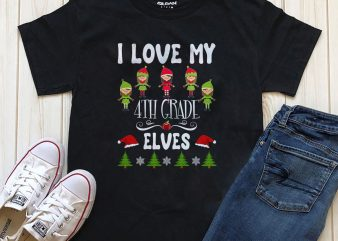 I love my 4th grade elves Png Psd T-shirt design for download