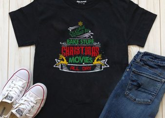 I just want to bake stuff Christmas moves all day png psd t-shirt design