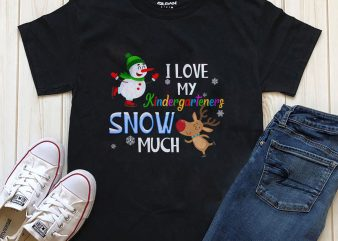 I love my Kindergarteners Snow Much editable text graphic t-shirt design for download