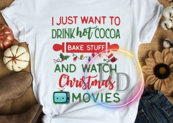 I just want to drink hot cocoa bake stuff and watch Christmas movies T shirt
