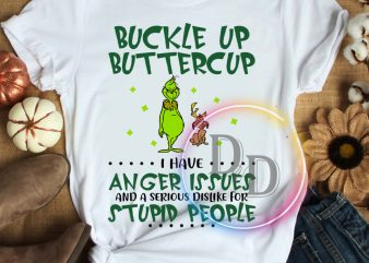 Grinch Buckle Up Buttercup I have Anger Issues and a Serious Dislike for Stupid People T shirt