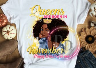 Queens are born in November happy birthday black girl T shirt