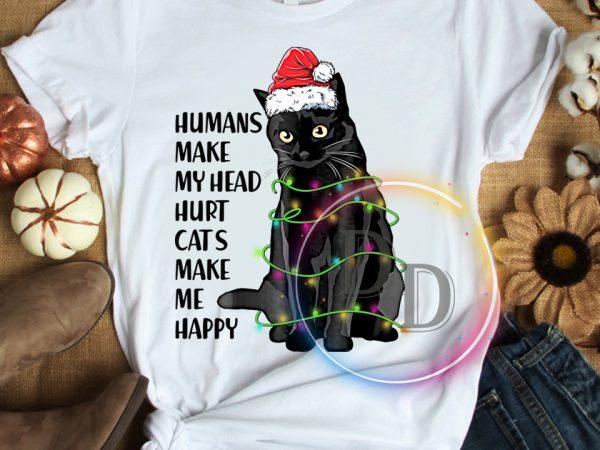 Humans make my head hurt Cats make me happy Christmas T shirt
