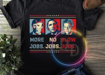 Trump more jops Obama no jobs bill clinton b jobs T shirt design