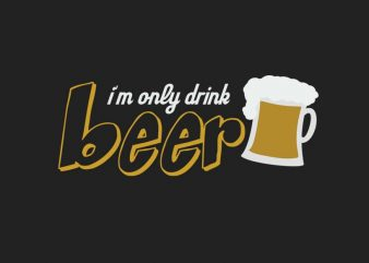 I'm Only Drink Beer t shirt design for sale