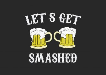 Let Get Smashed t shirt vector graphic