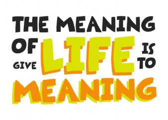 Meaning of Life shirt design template